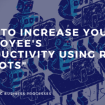 Increase Productivity Using RPA